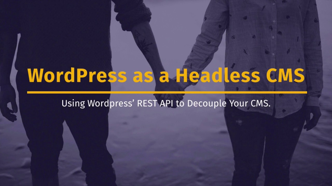 How to Use WordPress as a Headless CMS 2019