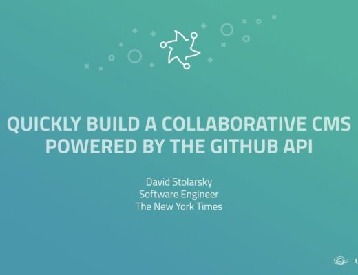Quickly Build a Collaborative CMS Powered by the GitHub API – GitHub Universe 2017