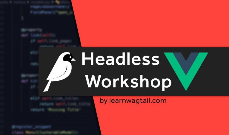 Wagtail Headless CMS Workshop (with Vue.js)